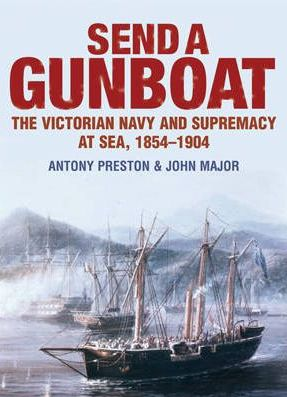 Send a Gunboat: The Victorian Navy and Supremacy at Sea 1854-1904