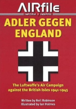 Adler Gegen England: The Luftwaffe's Air Campaign Against the British Isles 1941-1945