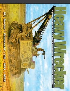Heavy Wrecker: a Visual History of the U.S. Army's Wheeled and Tracked Wreckers 1940-1945