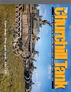 The Churchill Tank: a Visual History of the British Army's Heavy Infantry Tank 1941-1945 Part One - The Gun Tank, Mk I-VIII