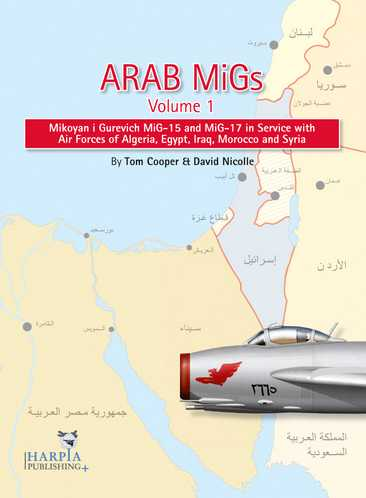 Arab MiGs Volume 1: Mikoyan I Gurevich MiG-15 and MiG-17 in Service with Air Forces of Algeria, Egypt, Iraq, Morocco and Syria