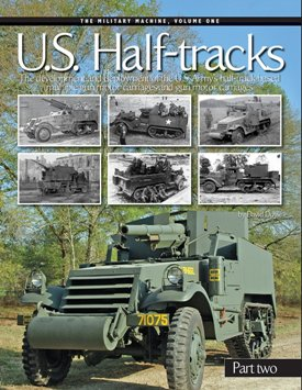 U.S. Half-tracks, Part 2: The Development and Deployment of the U.S. Army's Half-Track Based Multiple Gun Motor Carriages and Gun Motor Carriages