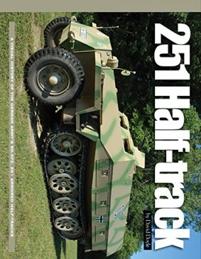 251 Half-track: A Visual History of the German Army's SD.KFZ.251 Armoured Half-tracks