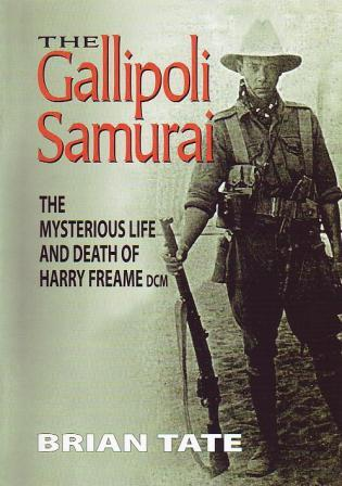 The Gallipoli Samurai: The Mysterious Life and Death of Harry Freame DCM