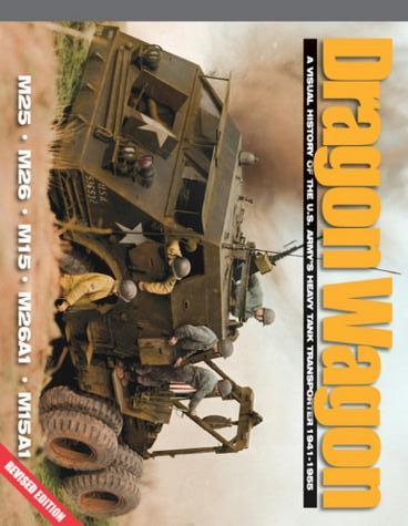 Dragon Wagon: A Visual History of the U.S. Army's Heavy Tank Transporter 1941-1955 - M25, M26, M15, M26A1, M15A1
