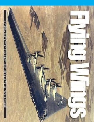 Flying Wings: A Visual History of the Northrop XB-35 & YB-49 Flying Wings