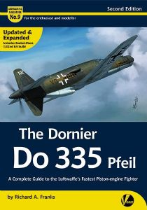 The Dornier Do 335 Pfeil (2nd Edition): A Complete Guide to the Luftwaffe's Fastest Piston-engine Fighter