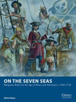 On the Seven Seas - Wargames Rules for the Age of Piracy and Adventure C.1500-1730