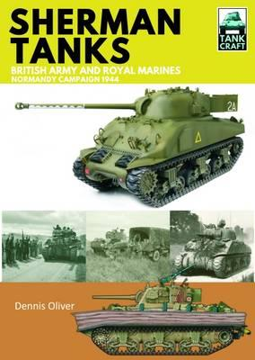 Sherman Tanks: British Army and Royal Marines - Normandy Campaign 1944