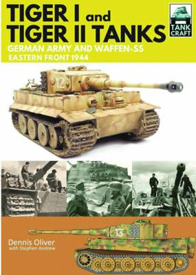 Tiger I and Tiger II Tanks: German Army and Waffen-SS Eastern Front 1944