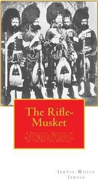 The Rifle-Musket : A Practical Treatise on the Enfield-Pritchett Rifle, Recently Adopted in the British Service