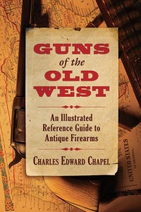 Guns of the Old West - An Illustrated Reference Guide to Antique Firearms