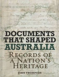 Documents That Shaped Australia: Records of a Nation's Heritage
