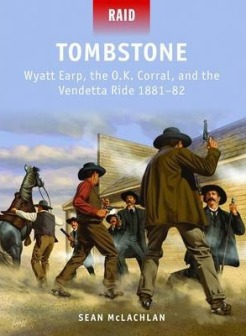 Tombstone - Wyatt Earp, the OK Corral and the Vendetta Ride, 1881-82