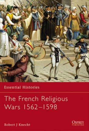 The French Religious Wars 1562-98