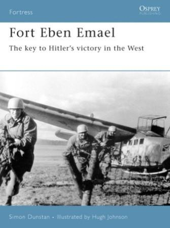 Fort Eben Emael: The Key to Hitler's Victory in the West