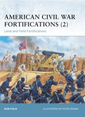 American Civil War Fortifications (2): Land and Field Fortifications