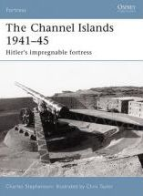 The Channel Islands 1941-45: Hitler's Impregnable Fortress
