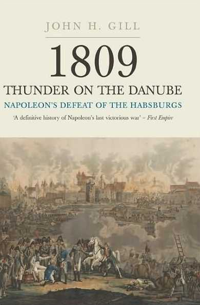 1809 Thunder on the Danube: Napoleon's Defeat of the Habsburgs Volume I: Abensburg