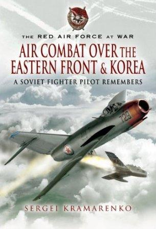 Air Combat Over the Eastern Front & Korea: a Soviet Fighter Pilot Remembers