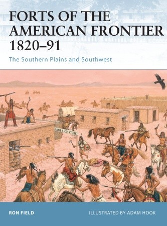Forts of the American Frontier 1820-91: The Southern Plains and Southwest