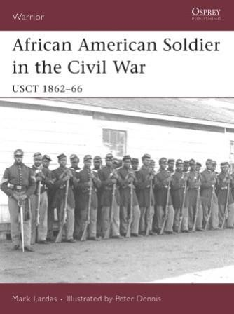 African American Soldier in the American Civil War: USCT 1862-66