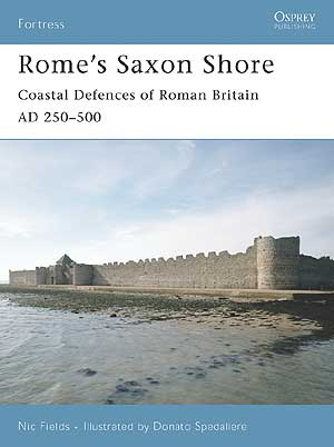 Rome's Saxon Shore: Coastal Defences of Roman Britain AD 250-500