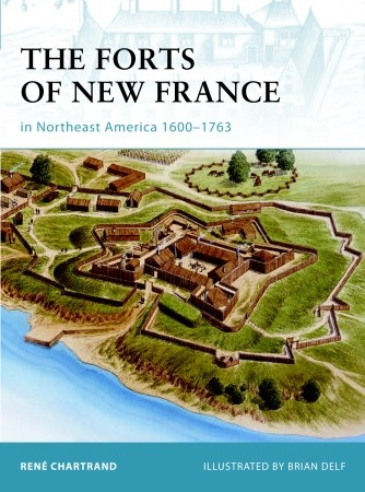 The Forts of New France in Northeast America 1600-1763