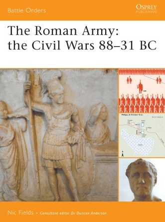 The Roman Army: the Civil Wars 88-31 BC