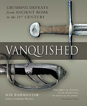Vanquished: Crushing Defeats from Ancient Rome to the 21st Century