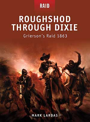 Roughshod Through Dixie - Grierson�s Raid 1863