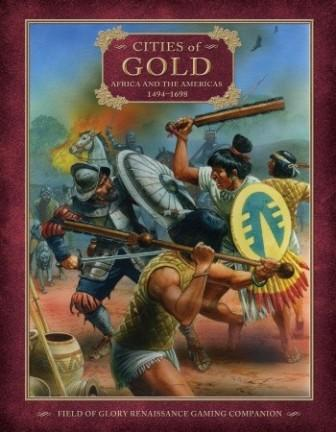 Field of Glory Renaissance Companion 6: Cities of Gold - Africa and the Americas 1494-1698