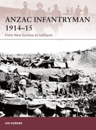 ANZAC Infantryman 1914-15: From New Guinea to Gallipoli