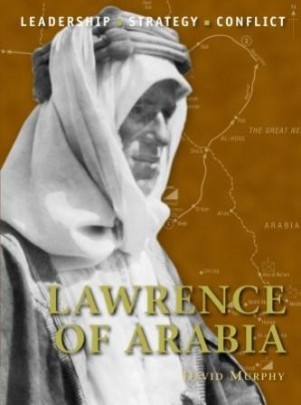Lawrence of Arabia: The background, strategies, tactics and battlefield experiences of the greatest commanders of History