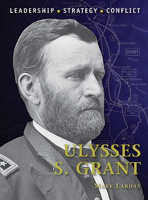 Ulysses S. Grant: Leadership - Strategy - Conflict