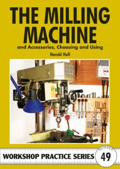 The Milling Machine and Accessories, Chosing and Using