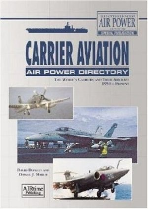 Carrier Aviation Air Power Directory: The World's Carriers and Their Aircraft 1950-Present