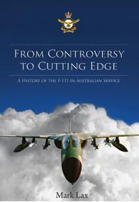 From Controversy to Cutting Edge: A History of the F-111 in Australian Service