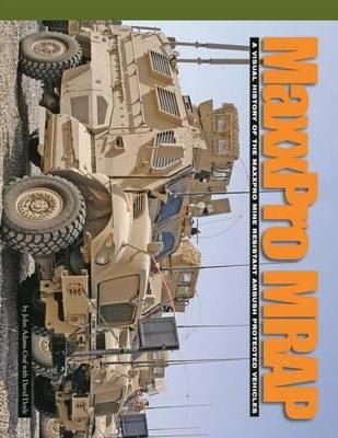 MaxxPro MRAP: A Visual History of the MaxxPro Mine Resistant Ambush Protected Vehicles