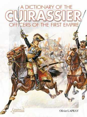 A Dictionary of the Cuirassier Officers of the First Empire 1805-1815
