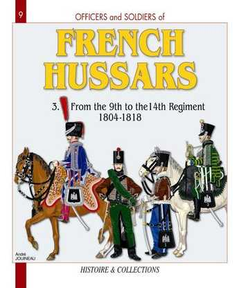 The French Hussars Vol.3: 1804-1812 From the 9th to the 14th Rgt. The Hundred Days, The Restoration