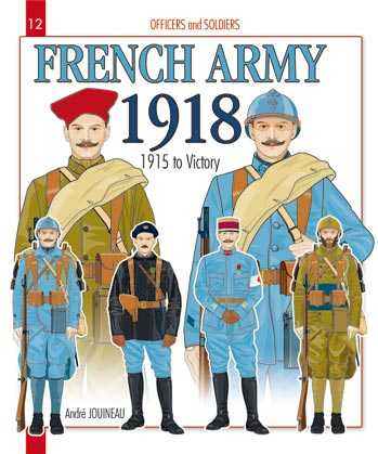 Officers and Soldiers of the French Army 1915-1918