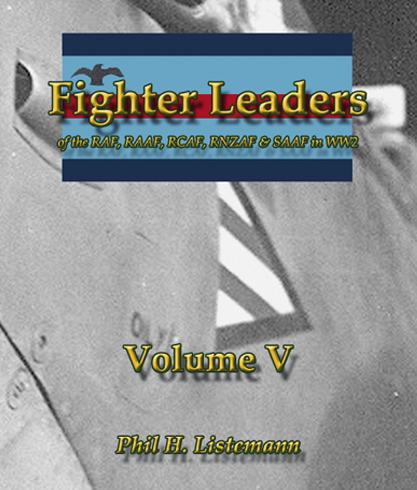 Fighter Leaders of the RAF, RAAF, RCAF, RNZAF & SAAF in WW2 Volume V