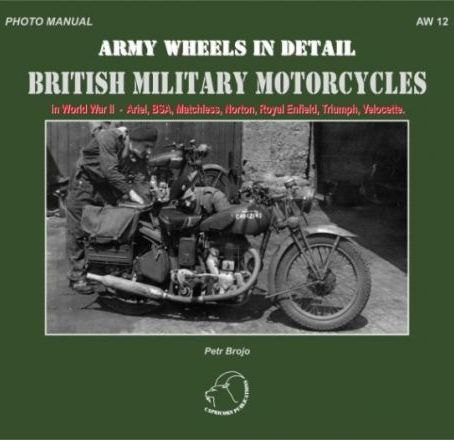 British Military Motorcycles in World War II - Ariel, BSA, Matchless, Norton, Royal Enfield, Triumph, Velocette