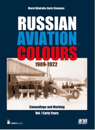 Russian Aviation Colours 1909-1922: Vol 1 Camouflage and Markings, the Early Years