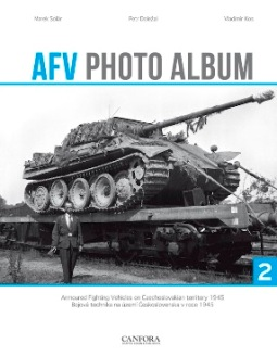 AFV Photo Album Vol.2: Armoured Fighting Vehicles on Czechoslovakian Territory 1945