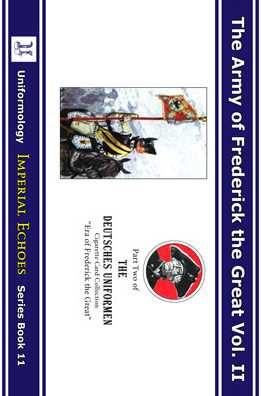The Army of Frederick the Great Vol. II: Part Two of the Deutsches Uniformen Cigarette Card Collection