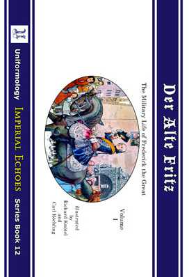 Der Alte Fritz: The Military Life of Frederick the Great: Volume I