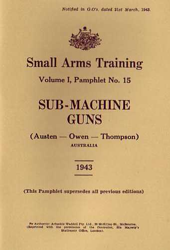 Small Arms Training Volume I, Pamphlet No. 15: Sub Machine Guns (Austen - Owen - Thompson) Australia 1943