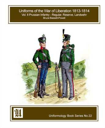 Uniforms of the War of Liberation 1813-1814: Volume II Prussian Infantry - Regular, Reserve, Landwehr